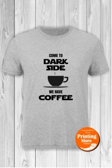 T-shirt Come To Dark Side We Have Caffee Grey